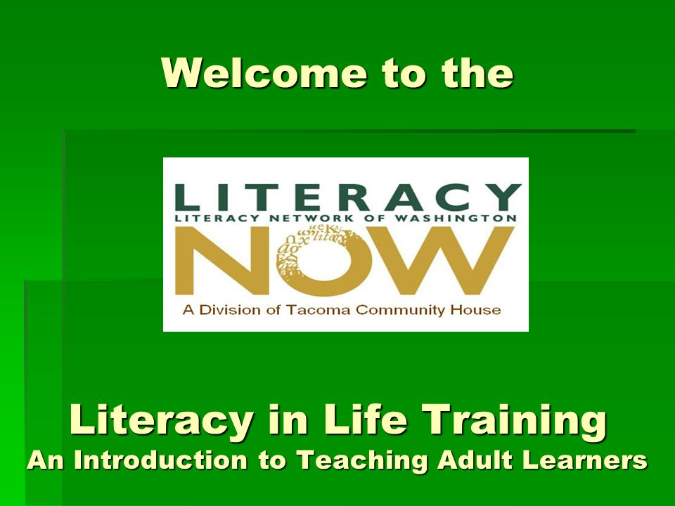 Welcome to the Literacy in Life Training An Introduction to Teaching Adult Learners