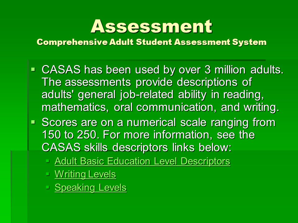 Assessment Comprehensive Adult Student Assessment System  CASAS has been used by over 3 million adults.