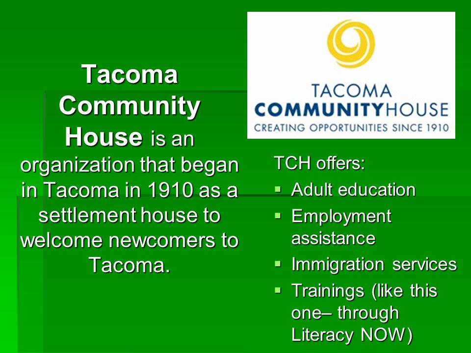Tacoma Community House is an organization that began in Tacoma in 1910 as a settlement house to welcome newcomers to Tacoma.