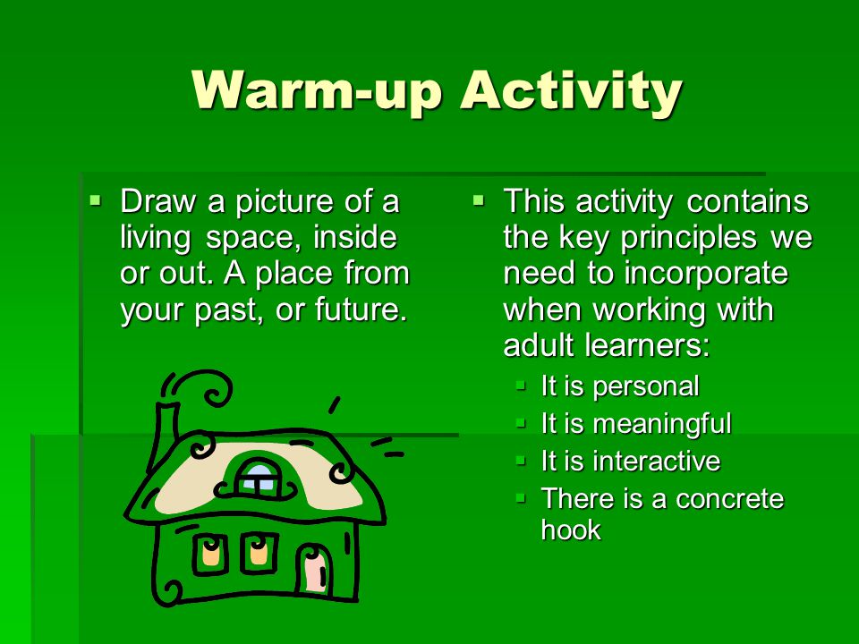 Warm-up Activity  Draw a picture of a living space, inside or out.