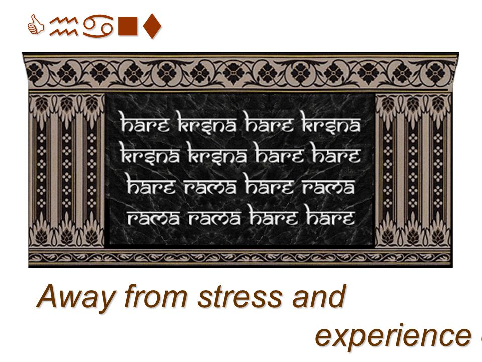 Chant Away from stress and experience eternal bliss!!! experience eternal bliss!!!