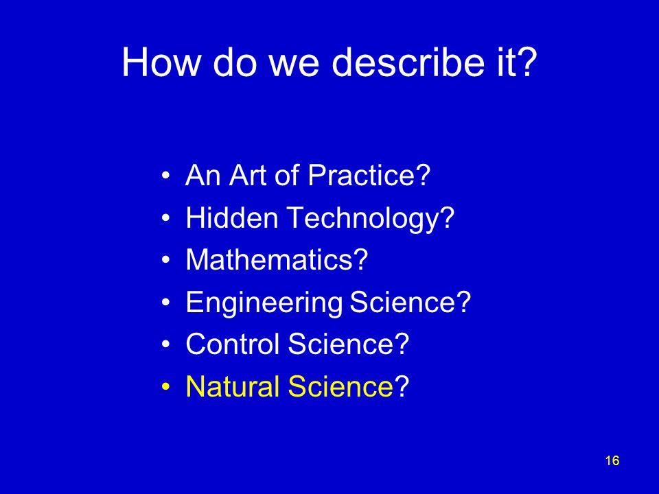 16 How do we describe it. An Art of Practice. Hidden Technology.