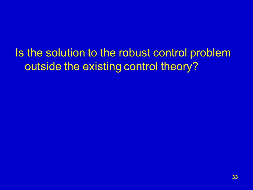 33 Is the solution to the robust control problem outside the existing control theory