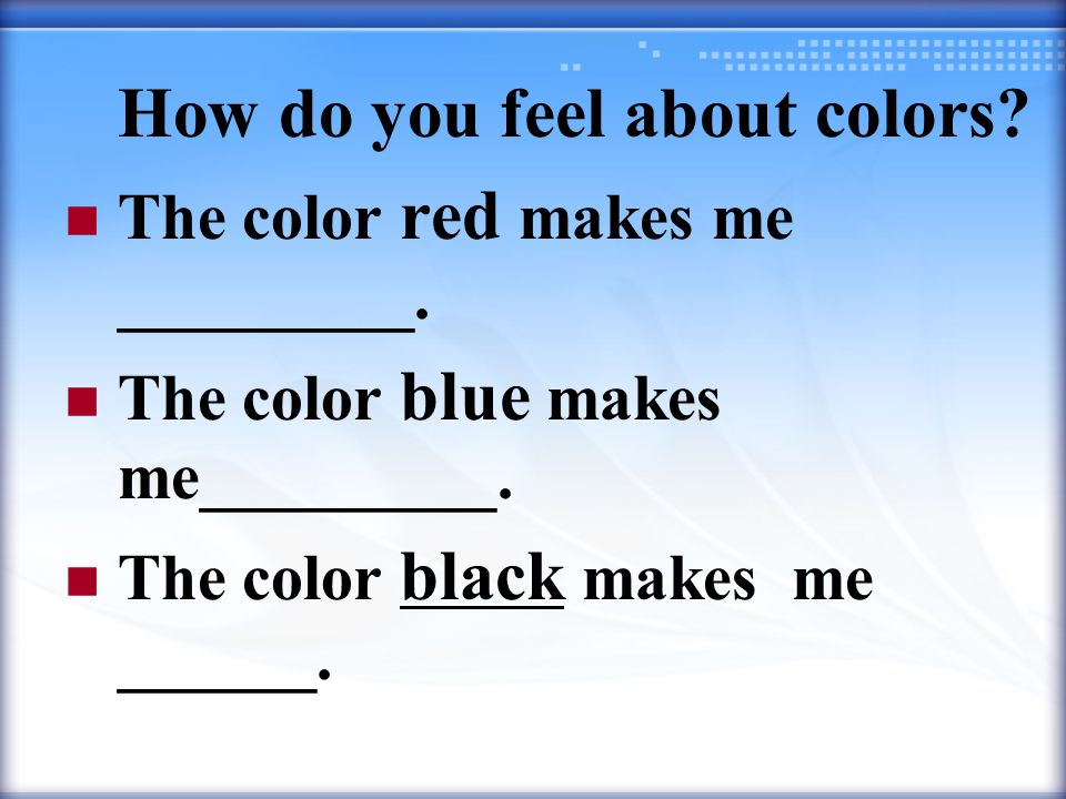 How do you feel about colors. The color red makes me _________.