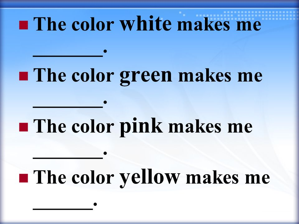 The color white makes me _______. The color green makes me _______.