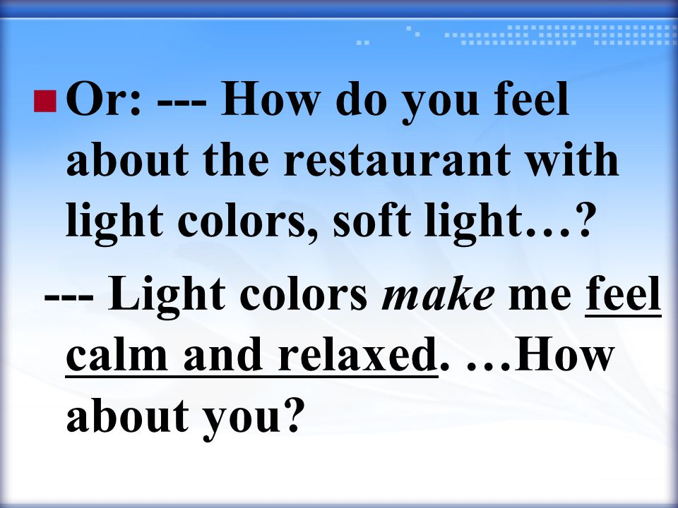 Or: --- How do you feel about the restaurant with light colors, soft light….