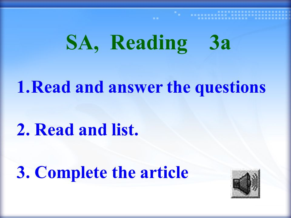 SA, Reading 3a 1.Read and answer the questions 2. Read and list. 3. Complete the article
