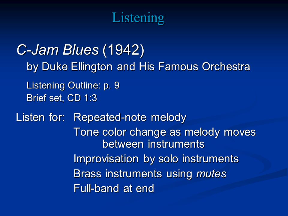 Listening C-Jam Blues (1942) by Duke Ellington and His Famous Orchestra Listening Outline: p.