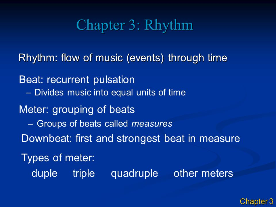 Chapter 3: Rhythm Rhythm: flow of music (events) through time –Divides music into equal units of time Beat: recurrent pulsation Chapter 3 Meter: group