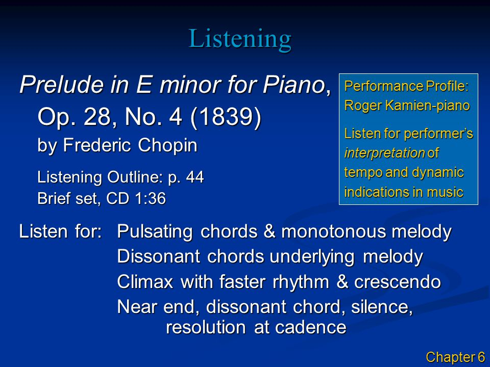 Listening Prelude in E minor for Piano, Op. 28, No. 4 (1839) by Frederic Chopin Listening Outline: p. 44 Brief set, CD 1:36 Listen for:Pulsating chord