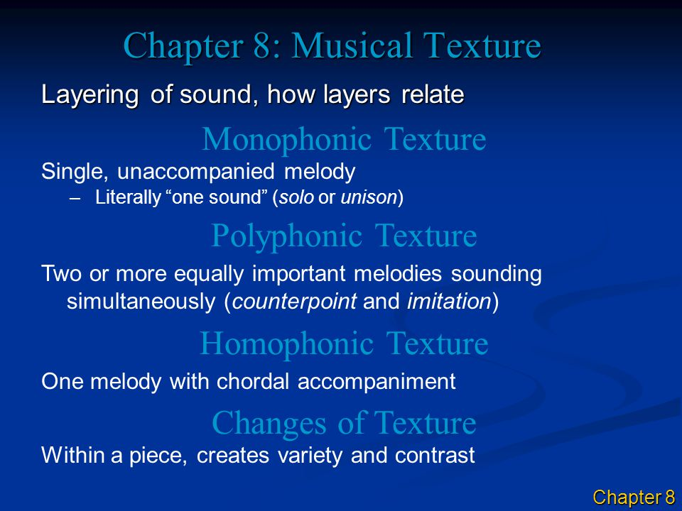 Chapter 8: Musical Texture Layering of sound, how layers relate Monophonic Texture Single, unaccompanied melody Polyphonic Texture Two or more equally