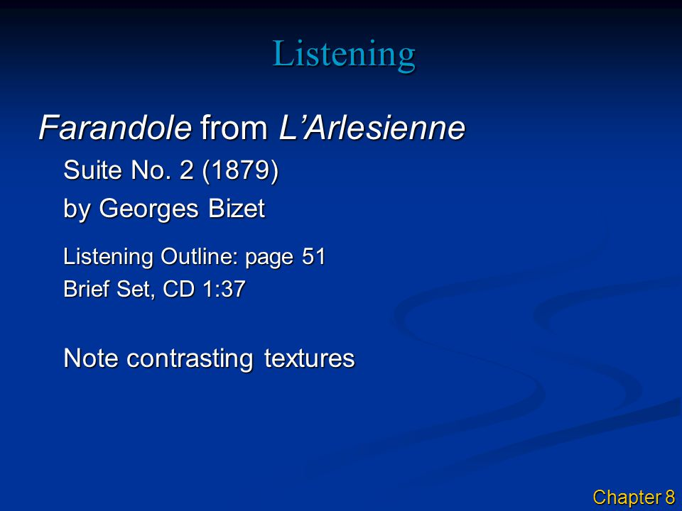 Listening Farandole from L'Arlesienne Suite No. 2 (1879) by Georges Bizet Listening Outline: page 51 Brief Set, CD 1:37 Note contrasting textures Chap
