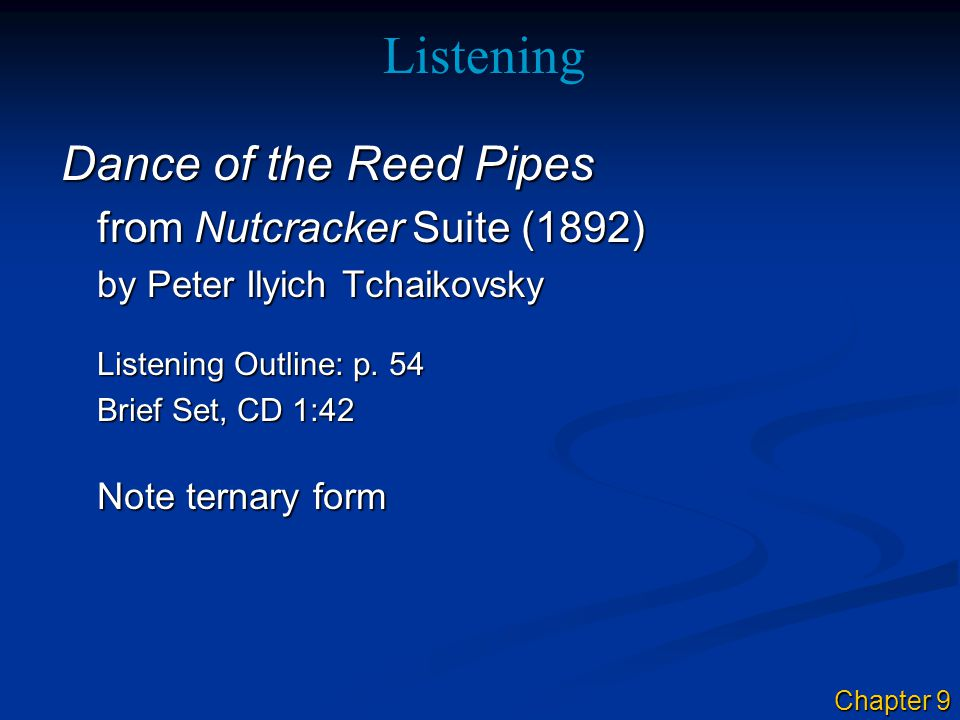 Listening Dance of the Reed Pipes from Nutcracker Suite (1892) by Peter Ilyich Tchaikovsky Listening Outline: p.