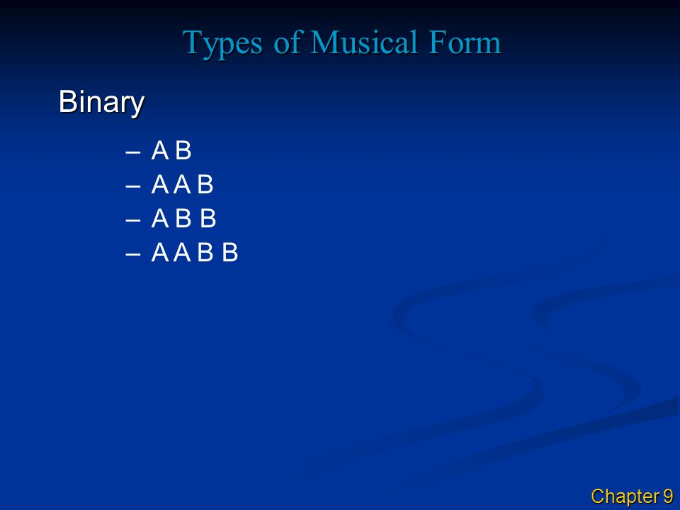 Types of Musical Form Binary –A B A B B B A B B Chapter 9