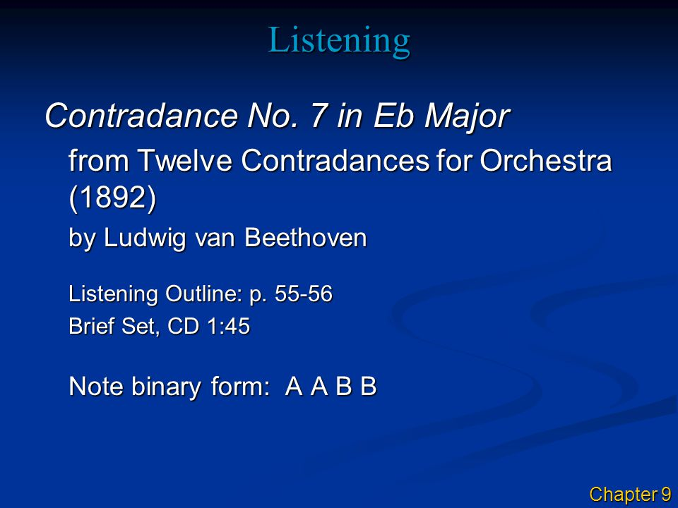 Listening Contradance No. 7 in Eb Major from Twelve Contradances for Orchestra (1892) by Ludwig van Beethoven Listening Outline: p. 55-56 Brief Set, C
