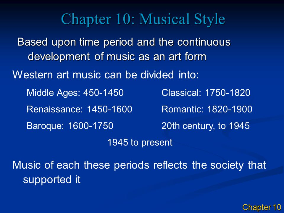 Chapter 10: Musical Style Based upon time period and the continuous development of music as an art form Western art music can be divided into: Middle