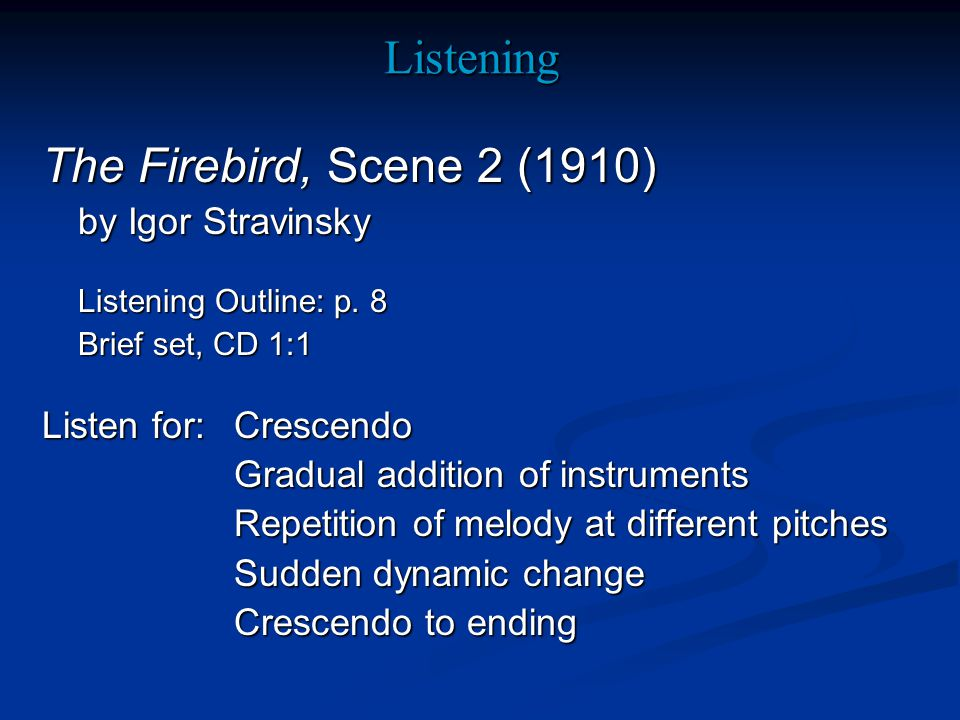 Listening The Firebird, Scene 2 (1910) by Igor Stravinsky Listening Outline: p.