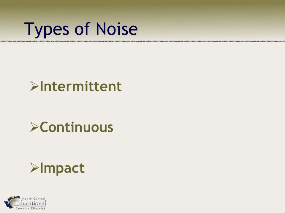 Types of Noise  Intermittent  Continuous  Impact
