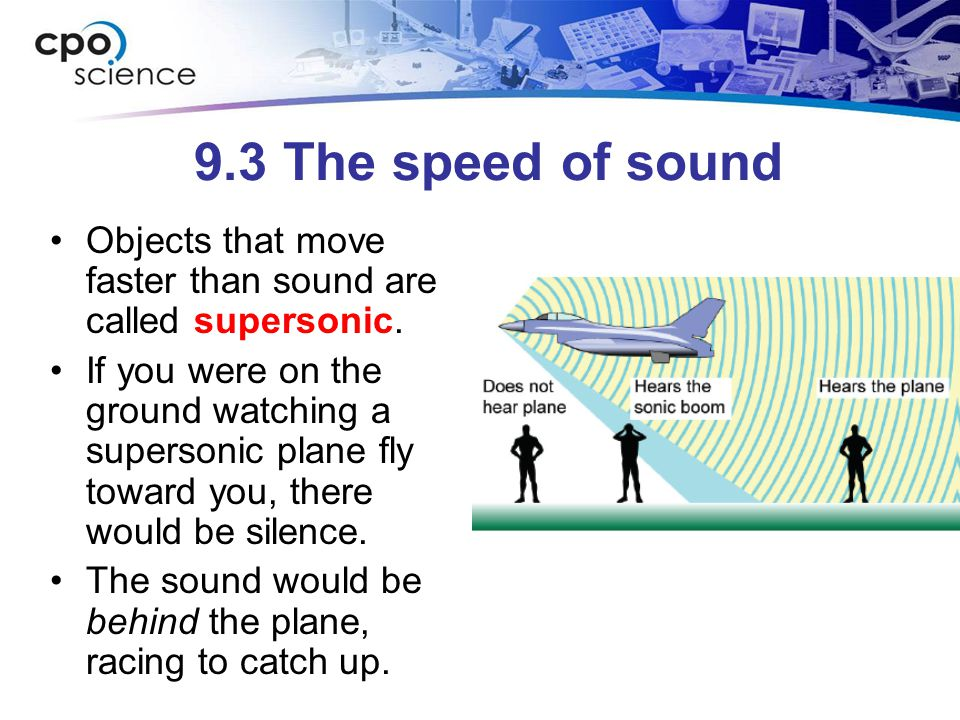 9.3 The speed of sound Objects that move faster than sound are called supersonic.