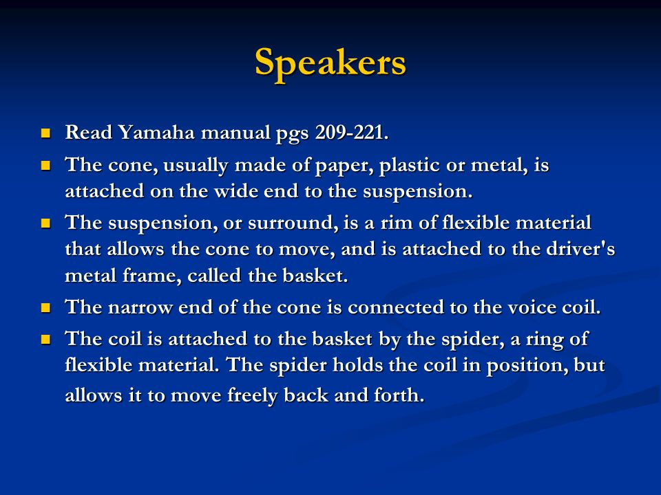 Speakers Read Yamaha manual pgs 209-221. Read Yamaha manual pgs 209-221.