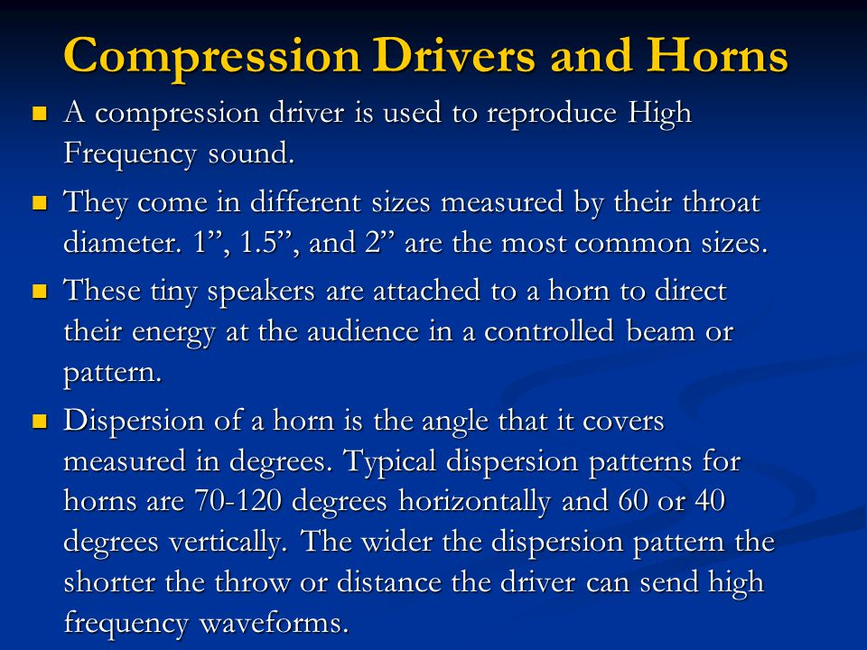 Compression Drivers and Horns A compression driver is used to reproduce High Frequency sound. A compression driver is used to reproduce High Frequency