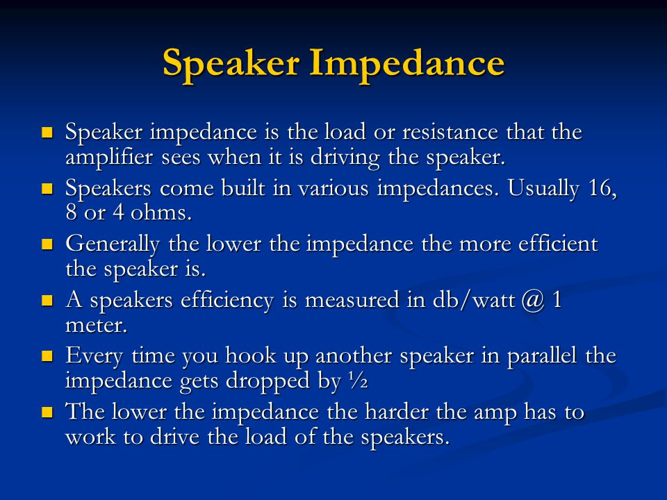 Speaker Impedance Speaker impedance is the load or resistance that the amplifier sees when it is driving the speaker. Speaker impedance is the load or