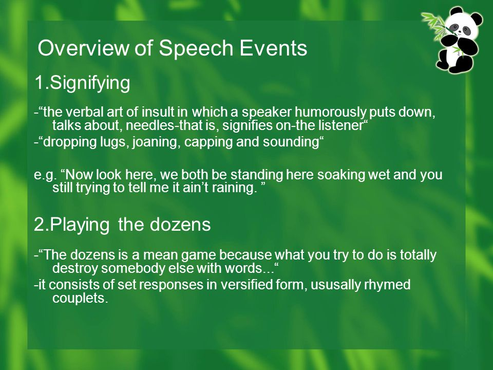 Overview of Speech Events 1.Signifying - the verbal art of insult in which a speaker humorously puts down, talks about, needles-that is, signifies on-the listener - dropping lugs, joaning, capping and sounding e.g.