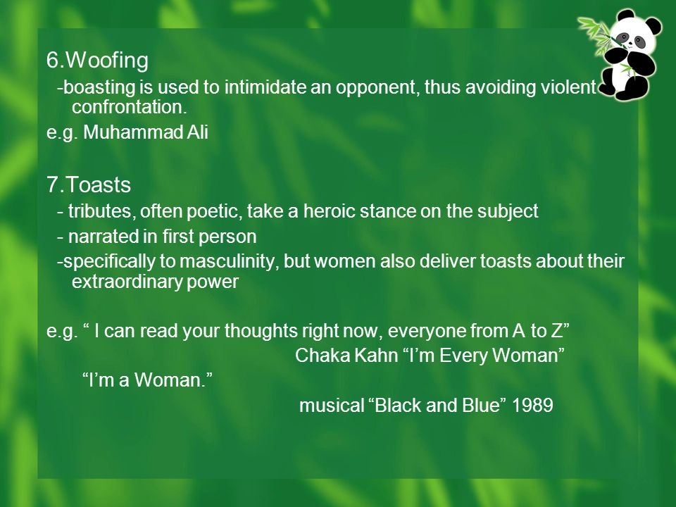 6.Woofing -boasting is used to intimidate an opponent, thus avoiding violent confrontation. e.g. Muhammad Ali 7.Toasts - tributes, often poetic, take
