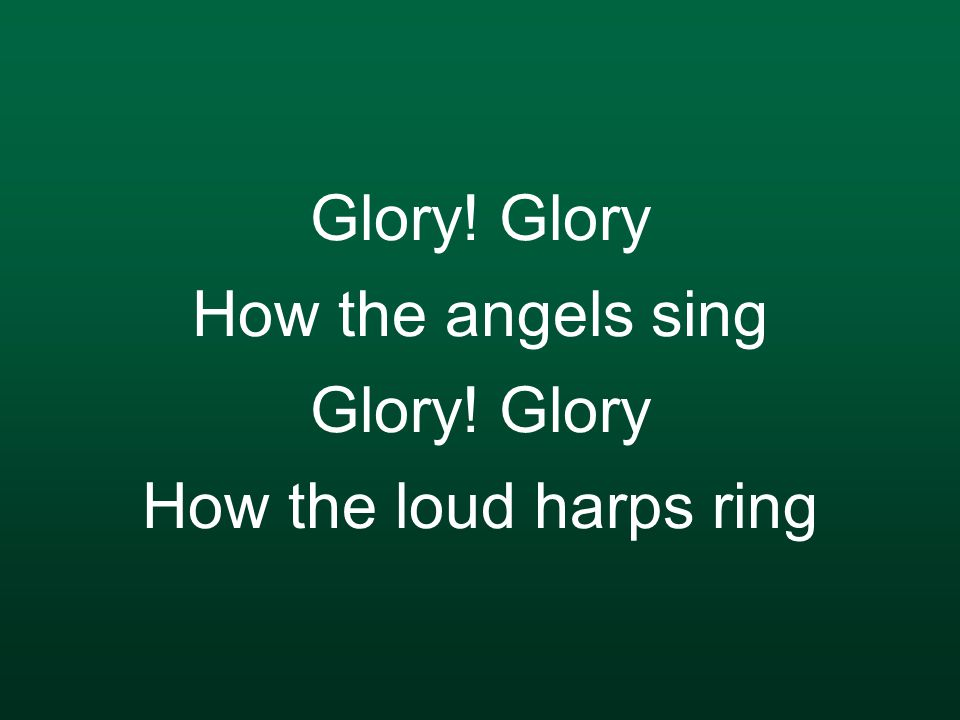 Glory! Glory How the angels sing Glory! Glory How the loud harps ring