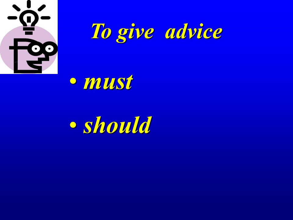 To give advice must must should should