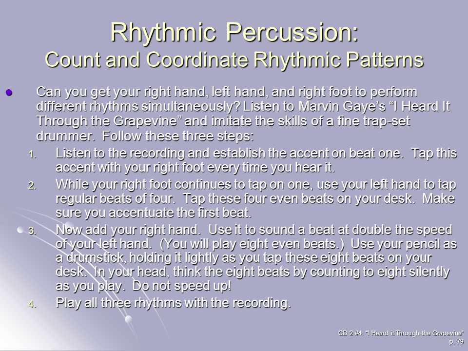 Rhythmic Percussion: Count and Coordinate Rhythmic Patterns Can you get your right hand, left hand, and right foot to perform different rhythms simult