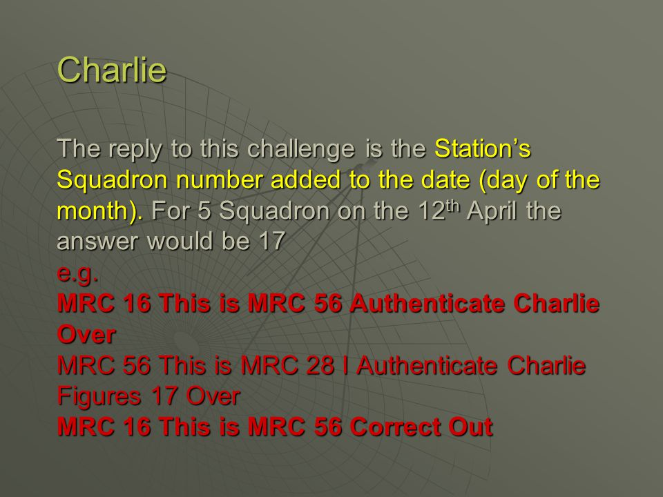 Charlie The reply to this challenge is the Station's Squadron number added to the date (day of the month).