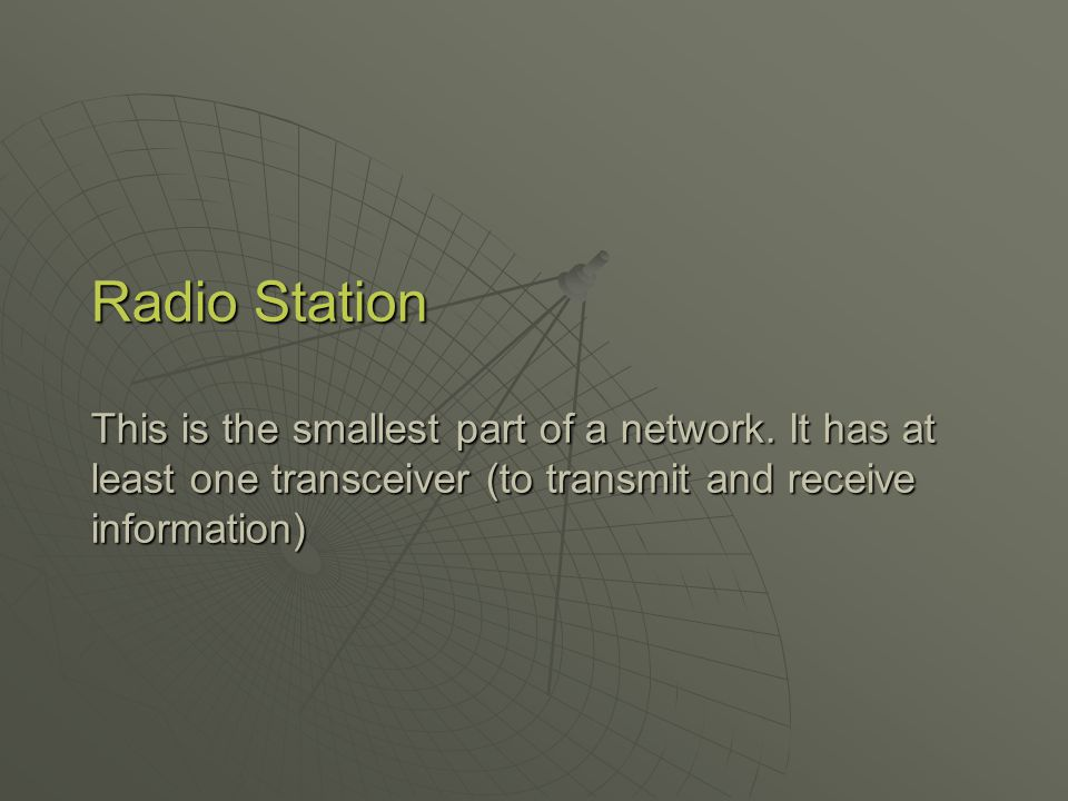 Radio Station This is the smallest part of a network.