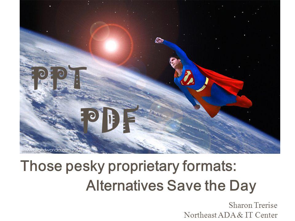 PDF Those pesky proprietary formats: Alternatives Save the Day Sharon Trerise Northeast ADA & IT Center PPT