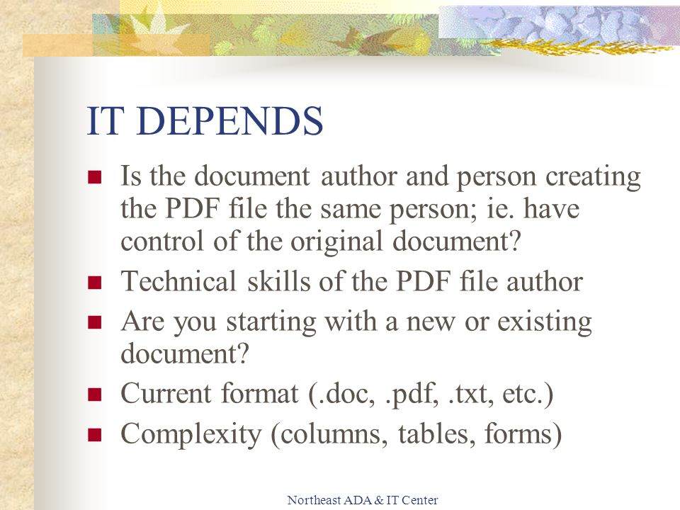 Northeast ADA & IT Center IT DEPENDS Is the document author and person creating the PDF file the same person; ie.