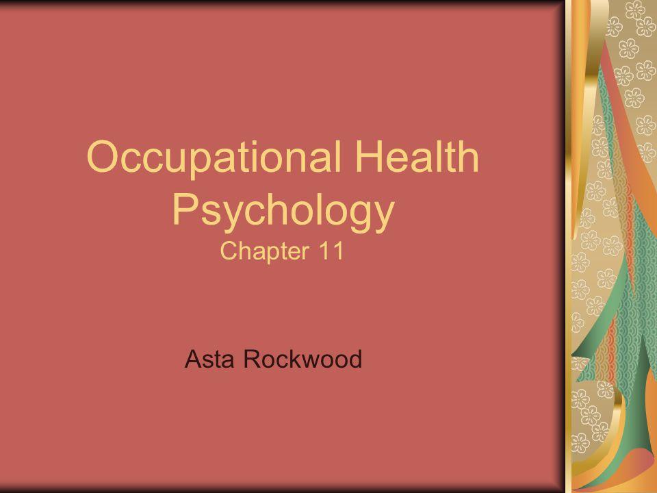 Occupational Health Psychology Chapter 11 Asta Rockwood