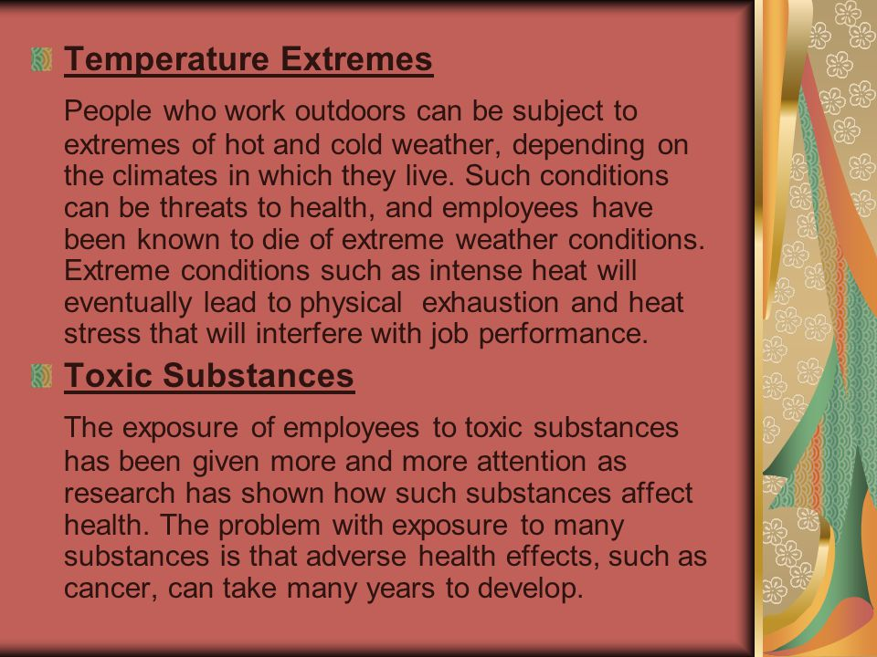 Temperature Extremes People who work outdoors can be subject to extremes of hot and cold weather, depending on the climates in which they live.