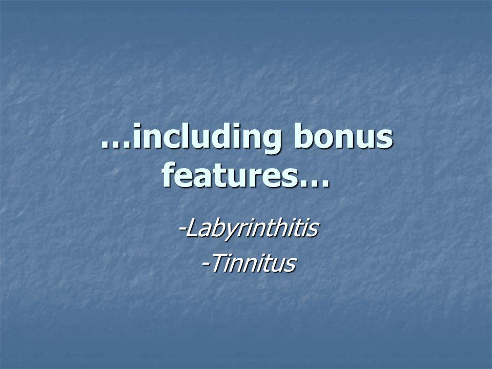 …including bonus features… -Labyrinthitis-Tinnitus