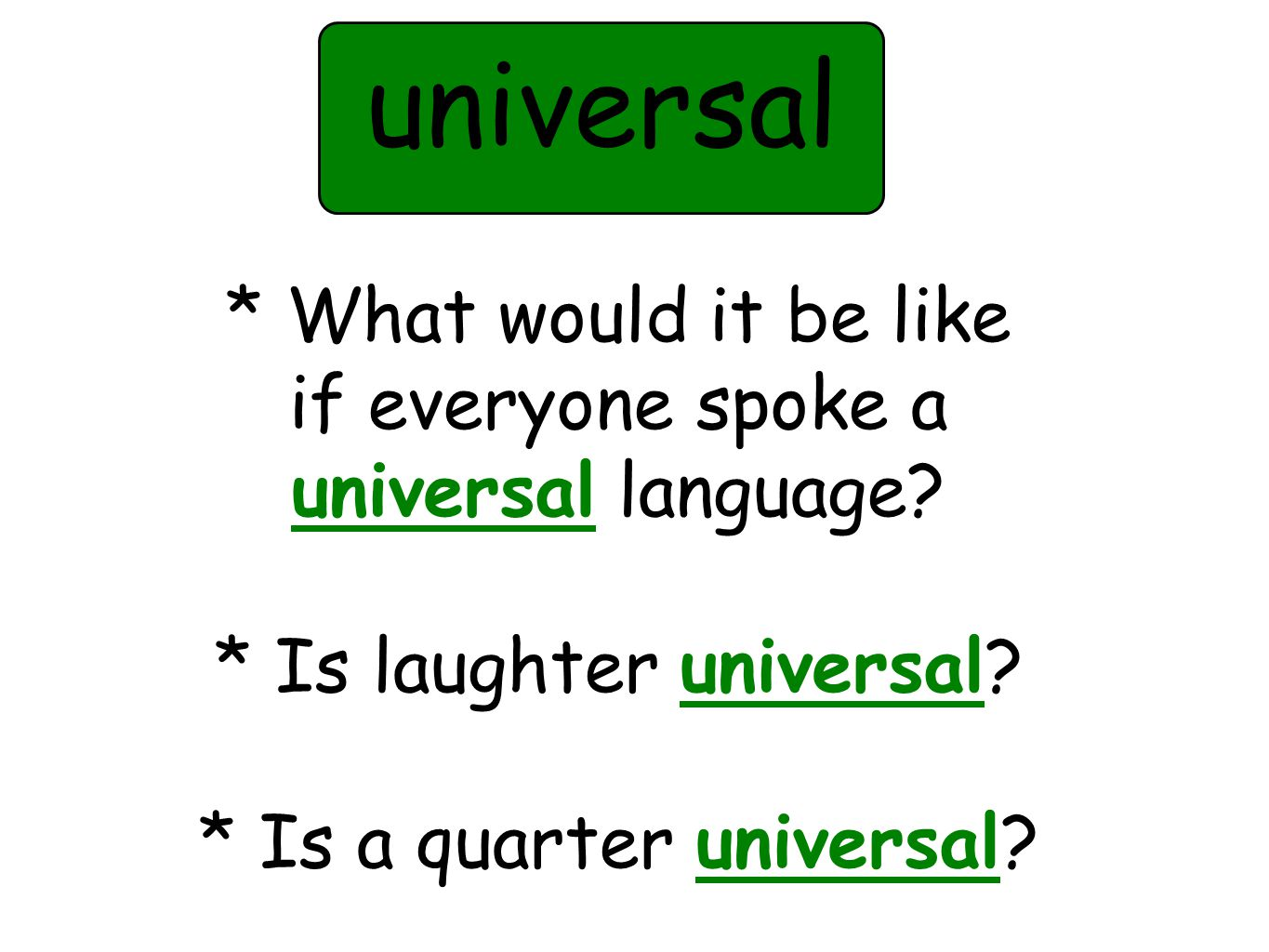* What would it be like if everyone spoke a universal language.