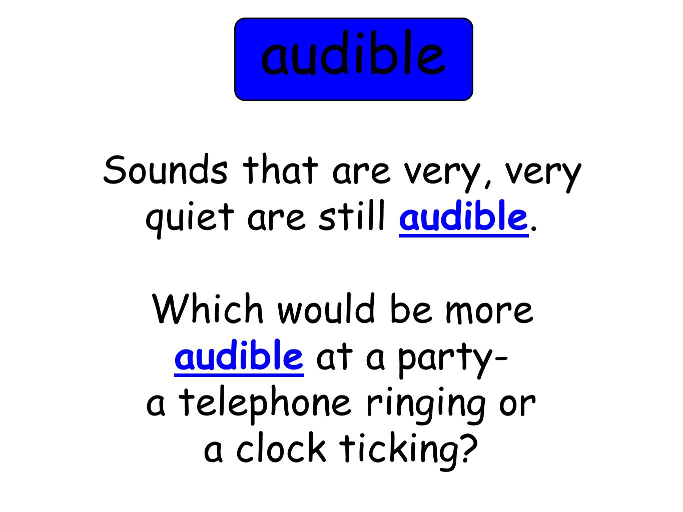 Sounds that are very, very quiet are still audible.