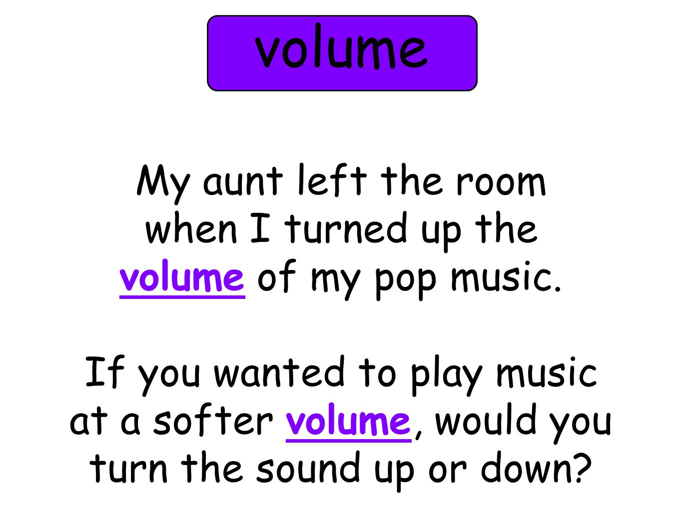 My aunt left the room when I turned up the volume of my pop music.