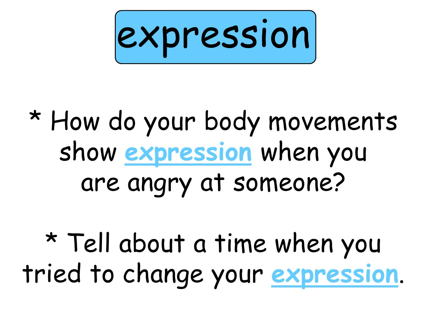 * How do your body movements show expression when you are angry at someone.