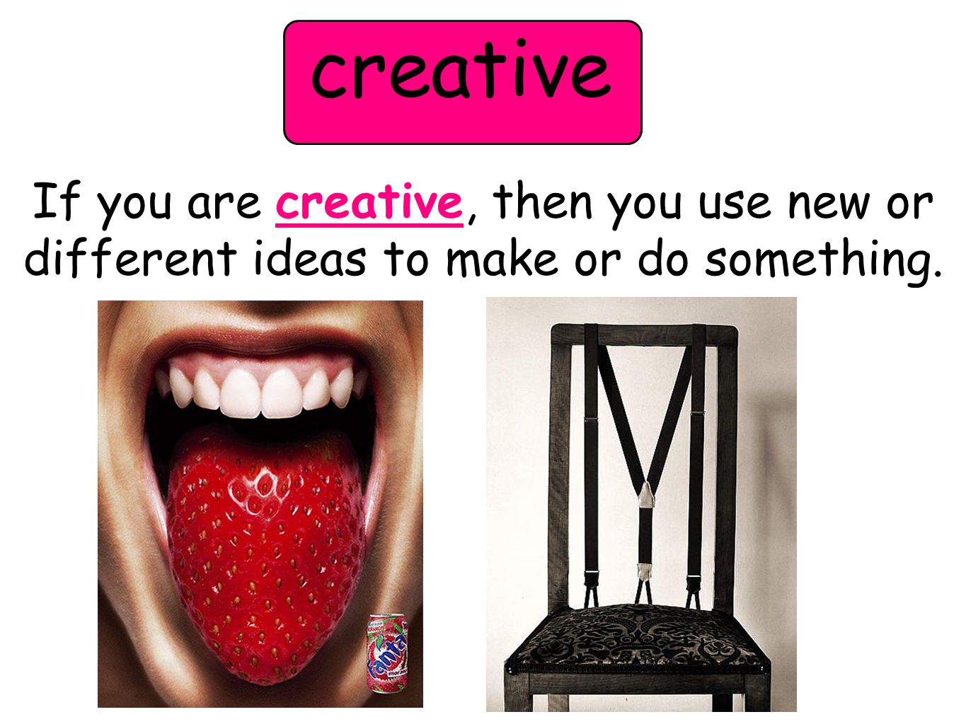 creative If you are creative, then you use new or different ideas to make or do something.