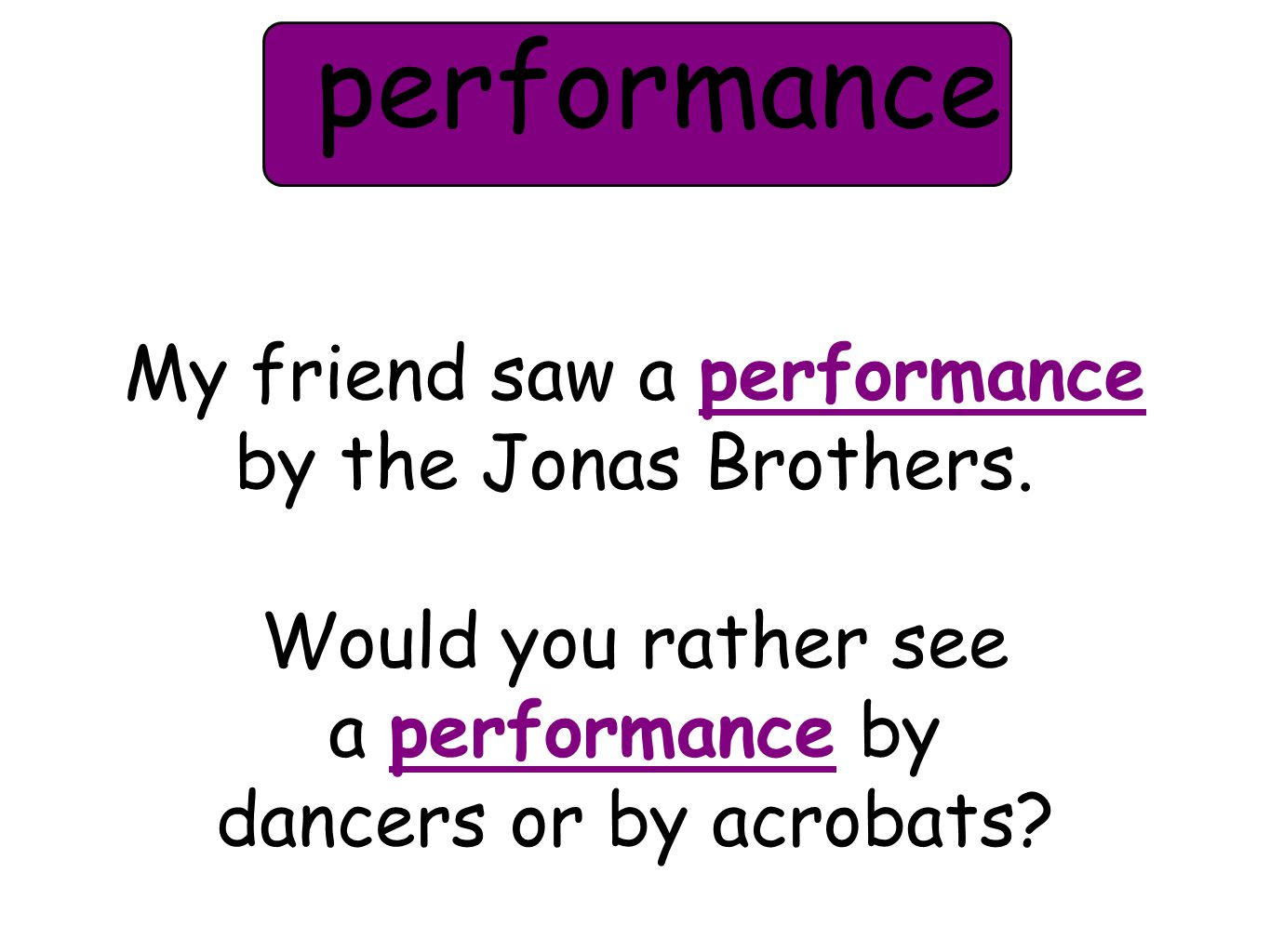 My friend saw a performance by the Jonas Brothers.