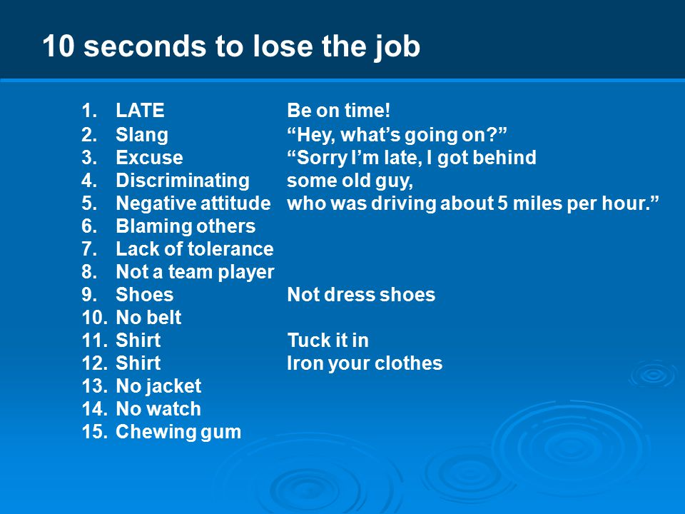 10 seconds to lose the job 1.LATEBe on time.