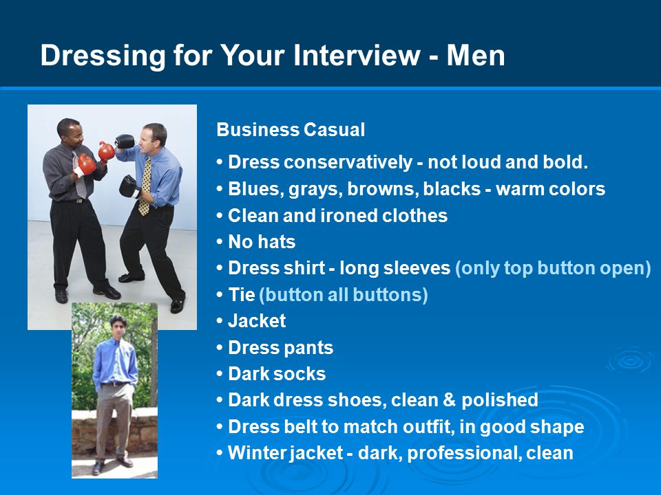 Dressing for Your Interview - Men Business Professional Dress conservatively - not loud and bold.