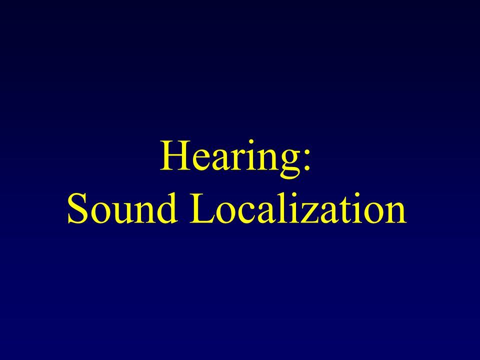 Hearing: Sound Localization