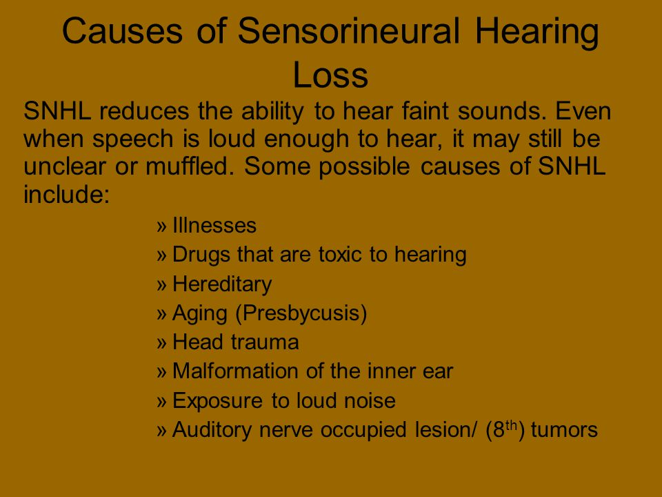 Causes of Sensorineural Hearing Loss SNHL reduces the ability to hear faint sounds. Even when speech is loud enough to hear, it may still be unclear o