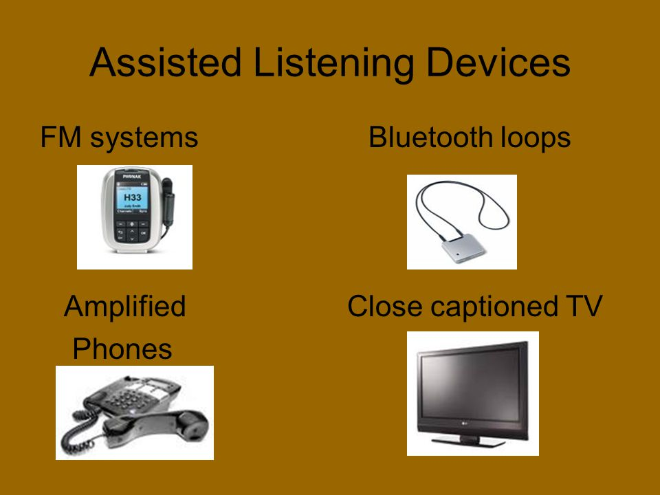 Assisted Listening Devices FM systems Bluetooth loops Amplified Close captioned TV Phones