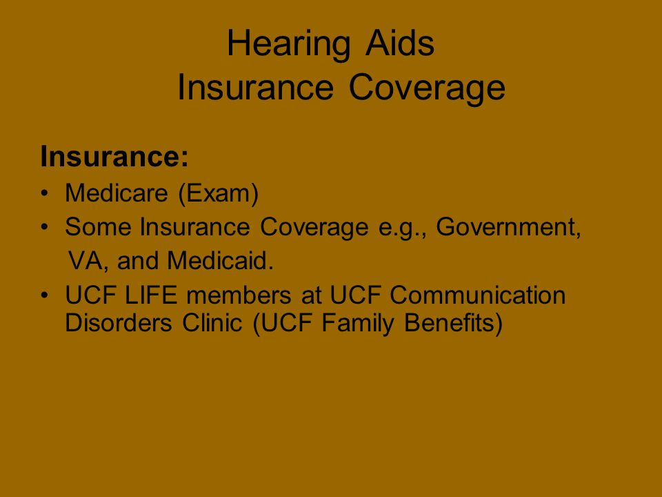 Hearing Aids Insurance Coverage Insurance: Medicare (Exam) Some Insurance Coverage e.g., Government, VA, and Medicaid. UCF LIFE members at UCF Communi